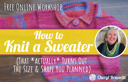 Free Online Workshop - How to Knit a Sweater (That Actually Turns Out the Size & Shape You Planned)